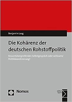 Die Koharenz Der Deutschen Rohstoffpolitik: Ressortubergreifendes Selbstgesprach Oder Wirksame Politikkoordinierung? (German Edition)