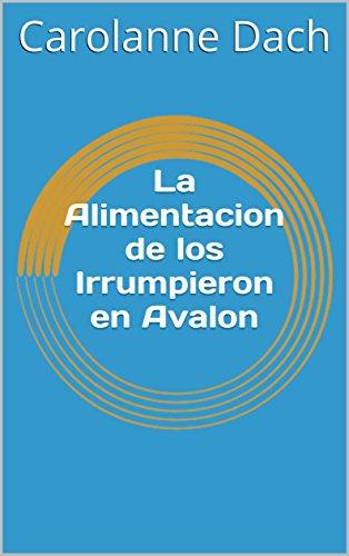 La Alimentacion de los Irrumpieron en Avalon (Spanish Edition) by [Dach, Carolanne