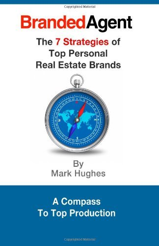 Branded Agent: The 7 Strategies of Top Personal Real Estate Brands [Paperback] [2012] (Author) Mark Hughes ebook