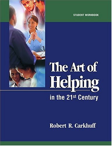 The Art of Helping in the 21st Century [Student Workbook]