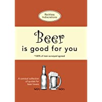 Beer Is Good For You: A comical collection of quotes for beer lovers