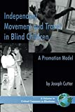 Independent Movement and Travel in Blind Children: A Promotion Model (Critical Concerns in Blindness)