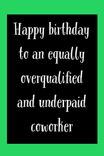 Happy Birthday To Coworker: Equally Overqualified And Underpaid - Funny Birthday For Colleague Saying - Lined Journal - Office Or Work Birthday Gifts Idea