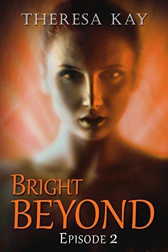 Bright Beyond, Episode 2: A Novella Serial