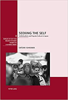 Book Seeking the Self: Individualism and Popular Culture in Japan (Welten Ostasiens/Worlds of East Asia/Mondes de l'Extreme-Orient)