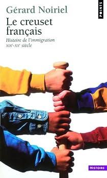 Le Creuset français : Histoire de l'immigration XIXe-XXe siècle par Noiriel