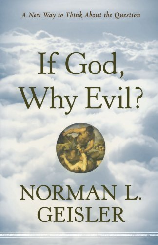 If God, Why Evil?: A New Way to Think About the Question by Geisler, Norman L. published by Bethany House Publishers (2011)