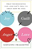 Joy, Guilt, Anger, Love: What Neuroscience Can--and Can't--Tell Us About How We Feel