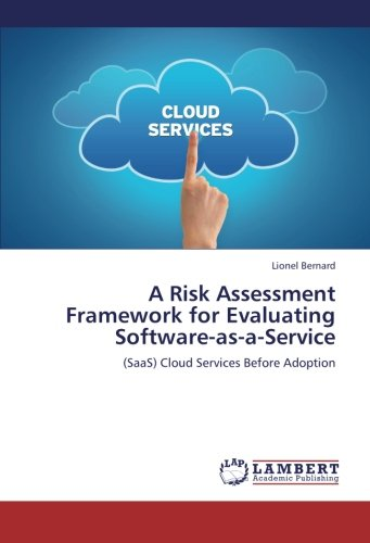 A Risk Assessment Framework for Evaluating Software-as-a-Service: (SaaS) Cloud Services Before Adoption ebook