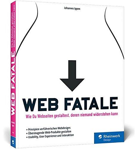 Web Fatale: Wie Du Webseiten und Web-Apps gestaltest, denen niemand widerstehen kann: Usability, User Experience und Interaktion Broschiert – 29. März 2016 Johannes Ippen Rheinwerk Design 3836238985 COMPUTERS / General