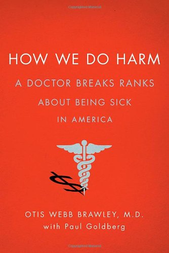 Download How We Do Harm: A Doctor Breaks Ranks About Being Sick in America PDF