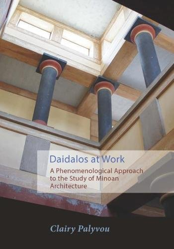 Daidalos at Work: A Phenomenological Approach to the Study of Minoan Architecture