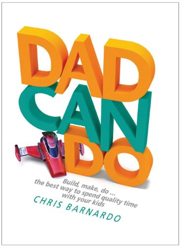 Read Online Dadcando: Build, Make, Do . . . The Best Way to Spend Quality Time with Your Kids pdf epub