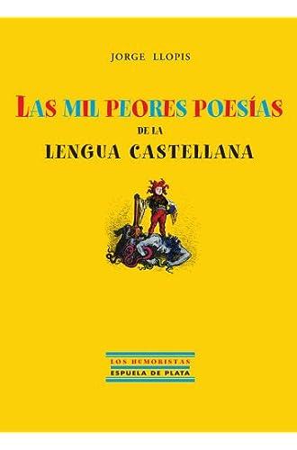 Descargar gratis Las Mil Peores Poesías De La Lengua Castellana de Jorge.- Llopis