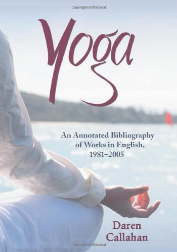 Yoga: An Annotated Bibliograpy Of Works In English, 1981-2005