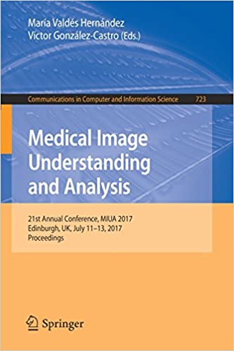 Medical Image Understanding and Analysis: 21st Annual Conference, MIUA 2017, Edinburgh, UK, July 11-13, 2017, Proceedings (Communications in Computer and Information Science)