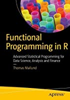 Functional Programming in R: Advanced Statistical Programming for Data Science, Analysis and Finance Front Cover