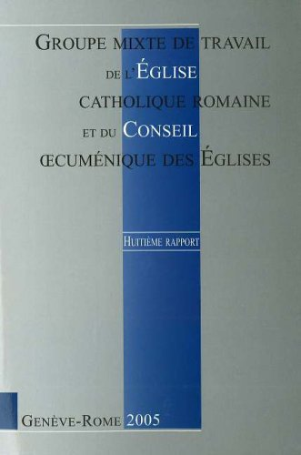 Joint Working Group between the Roman Catholic Church and the World Council of C: Eighth Report 1999-2005 (French Edition) pdf
