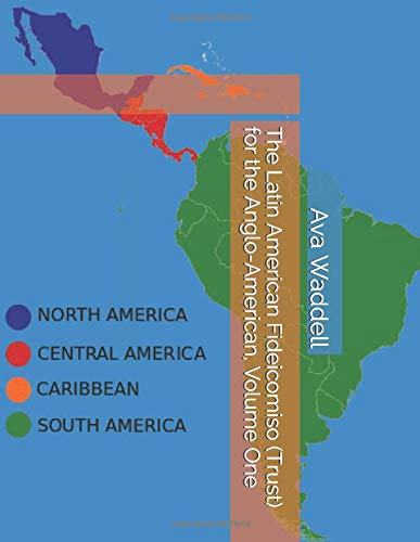 The Latin American Fideicomiso (Trust) for the Anglo-American, Volume One Ava Waddell