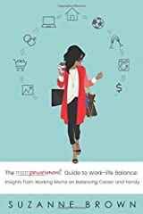 The Mompowerment Guide to Work-Life Balance: Insights from Working Moms on Balancing Career and Family Paperback