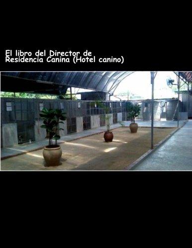 El libro del Director de Residencia Canina (Hotel canino): Trabaja en lo que te gusta (Spanish Edition): David Avís Barquilla: 9781530202973: Amazon.com: ...