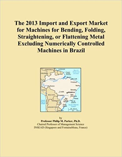 Book The 2013 Import and Export Market for Machines for Bending, Folding, Straightening, or Flattening Metal Excluding Numerically Controlled Machines in Brazil