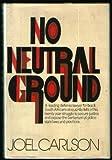 No Neutral Ground, Joel Carlson, 0690584571
