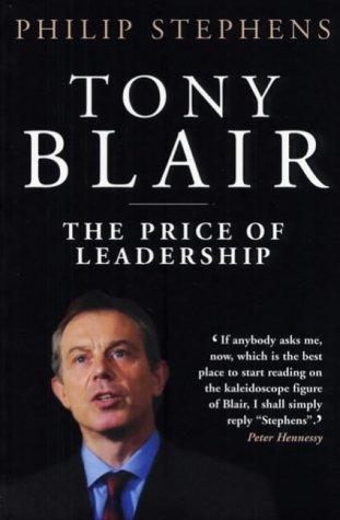 Tony Blair: The Price of Leadership Philip Stephens