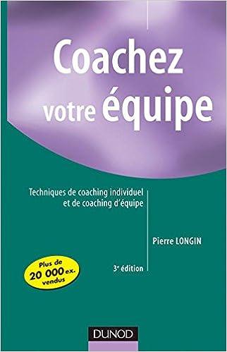 Téléchargement Coachez votre équipe - 3ème édition - Techniques de coaching individuel et de coaching d'équipe pdf epub