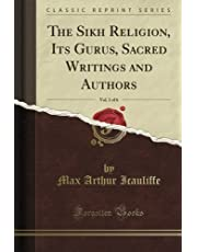 The Sikh Religion, Its Gurus, Sacred Writings and Authors, Vol. 1 of 6 (Classic Reprint)