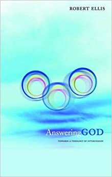 Answering God: Towards A Theology of Intercession