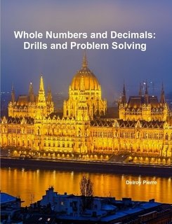 Whole Numbers and Decimals: Drills and Problem Solving