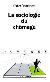 La sociologie du chômage par Didier Demazière