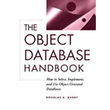 The Object Database Handbook: How to Select, Implement and Use Object-Oriented Databases by Douglas K. Barry (1996-06-07)