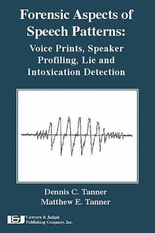 Forensic Aspects of Speech Patterns: Voice Prints, Speaker Profiling, Lie and Intoxication Detection