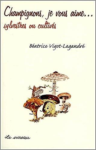 Livres Champignons, je vous aime...sylvestres et cultivés pdf, epub