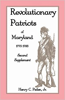 Revolutionary Patriots of Maryland 1775-1783: Second Supplement by Peden Jr., Henry C. (2012)