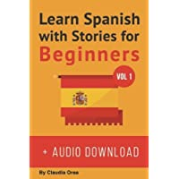 Learn Spanish with Stories for Beginners (+ audio download): 10 Easy Short Stories  with English Glossaries throughout the text (Learn Spanish with Audio) (Volume 1) (Spanish Edition)