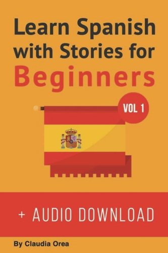 Learn Spanish with Stories for Beginners (+ audio download): 10 Easy Short Stories  with English Glossaries throughout the text (Learn Spanish with Audio) (Volume 1) (Spanish Edition) by CreateSpace Independent Publishing Platform