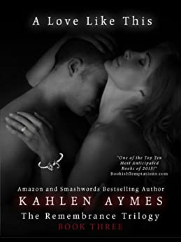 A Love Like This: The Remembrance Trilogy by [Aymes, Kahlen]