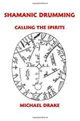 Shamanic Drumming: Calling the Spirits Paperback