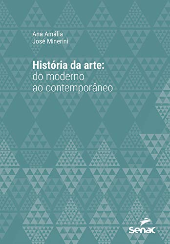 História da arte: do moderno ao contemporâneo (Universitária) (Portuguese Edition) por Ana Amália,José Minerini