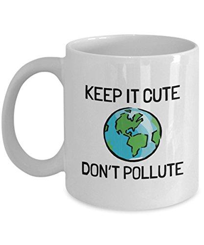 Environment Mug Earth Coffee Mug Clean Energy Climate Change Ecology Gift Keep It Cute Dont Pollute Global Warming