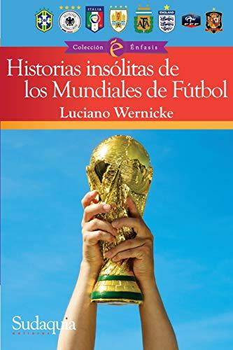 Libro : Historias Insolitas De Los Mundiales De Futbol  -...