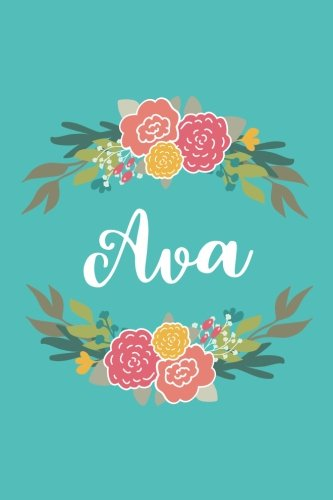 Ava: 6x9 Lined Writing Notebook Journal with Personalized Name, 120 Pages – Pink & Yellow Flowers on Teal Blue with Cute and Fun Quote, Perfect Gift ... of School Teacher's Gift, or Other Holidays PDF