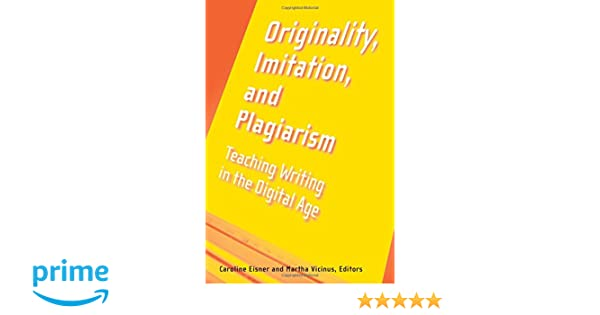 com originality imitation and plagiarism teaching  com originality imitation and plagiarism teaching writing in the digital age 9780472050345 martha vicinus caroline eisner books