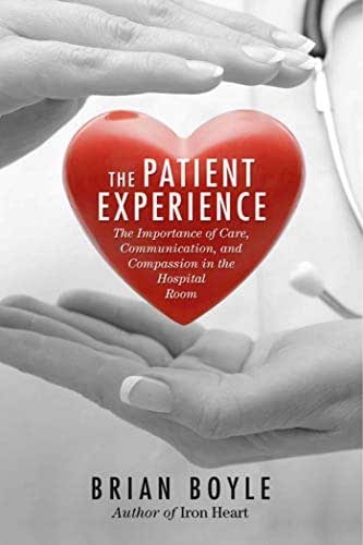 The Patient Experience: The Importance of Care, Communication, and Compassion in the Hospital Room