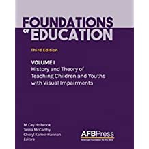 Foundations of Education, Third Edition: Volume I: History and Theory of Teaching Children and Youths with Visual Impairments