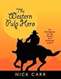 img - for The Western Pulp Hero: An Investigation Into the Psyche of an American Legend (Starmont Popular Culture Studies) book / textbook / text book