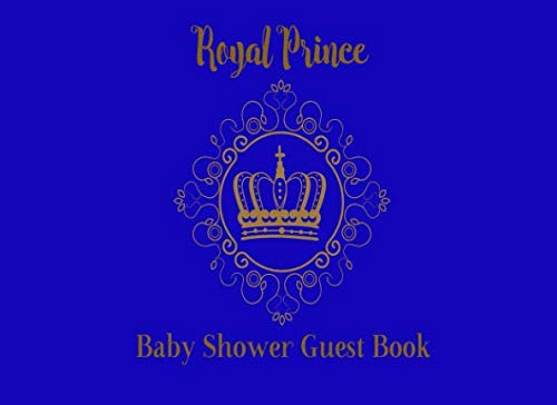 Baby Shower Guest Book Royal Prince: Blue and Gold Welcome Baby Boy Keepsake with Advice for parents & Bonus Gift Log (Little Prince) ()